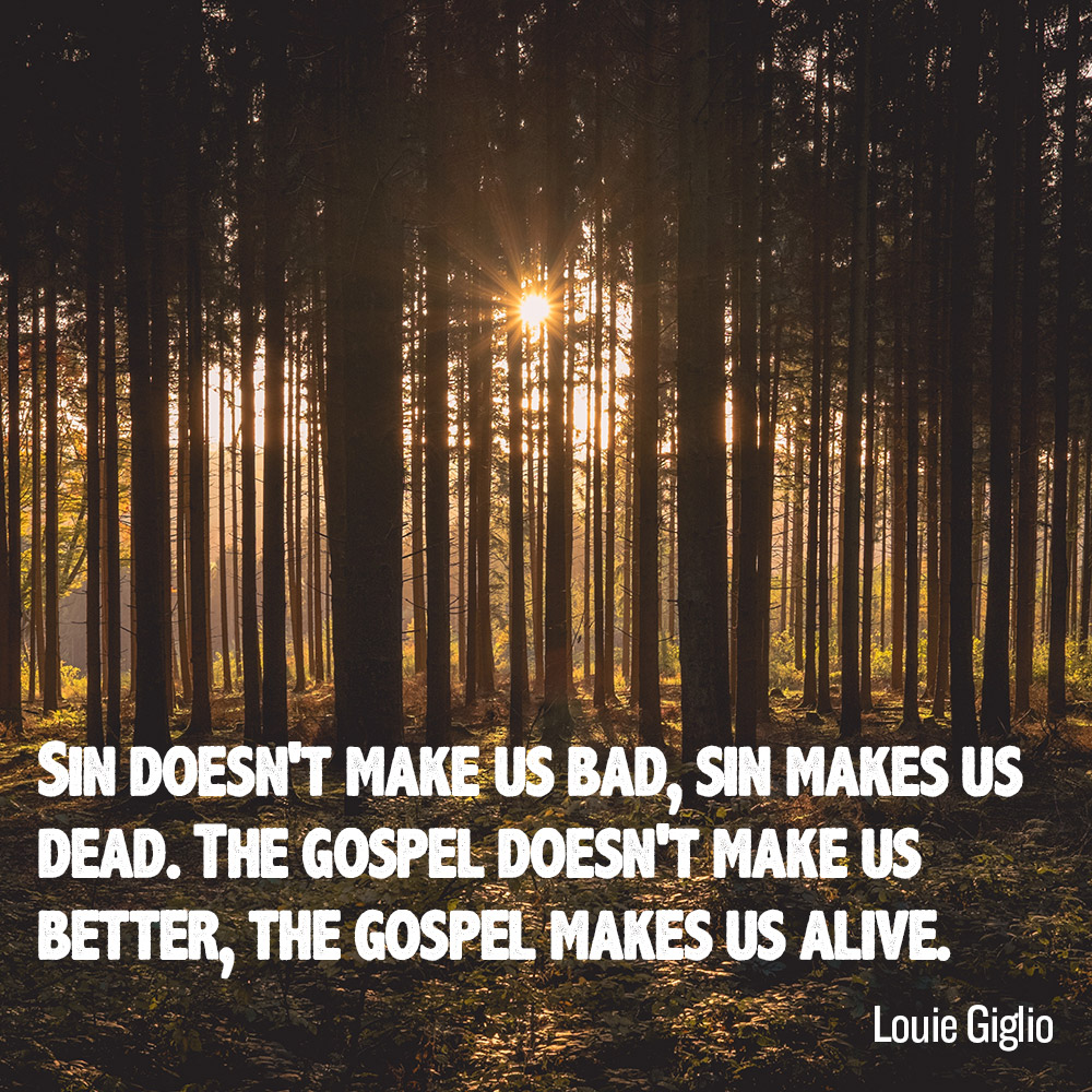 Louie Giglio Quote - The Gospel Makes Us Alive
