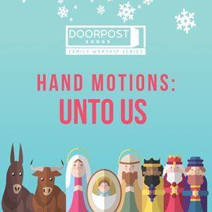 Unto Us | Hand Motion Video » Doorpost Songs Family Worship